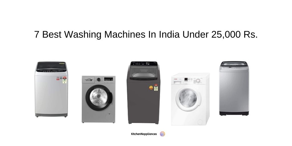 7 Best Washing Machines In India Under 25,000 Rs.